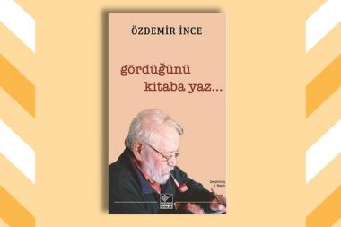 """Özdemir İnce'den """"Gördüğünü Kitaba Yaz"""" Genişletilmiş Yeni Baskısı ile…"""