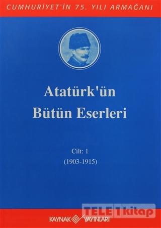 Atatürk'ün Bütün Eserleri Cilt: 1 (1903 – 1915)