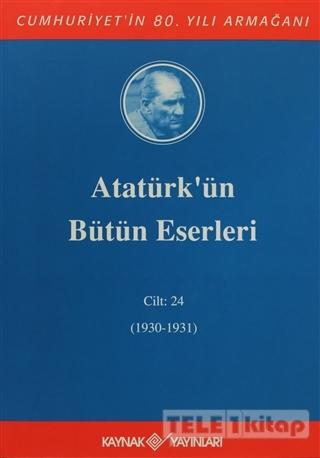Atatürk'ün Bütün Eserleri Cilt: 24 (1930 – 1931)