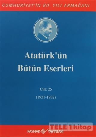Atatürk'ün Bütün Eserleri Cilt: 25 (1931 – 1932)