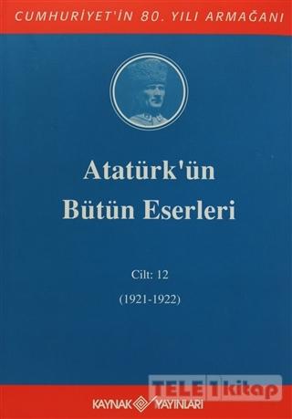 Atatürk'ün Bütün Eserleri Cilt: 12 (1921 – 1922)