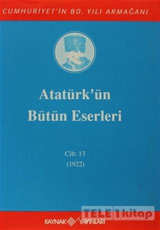 Atatürk'ün Bütün Eserleri Cilt: 13 (1922)