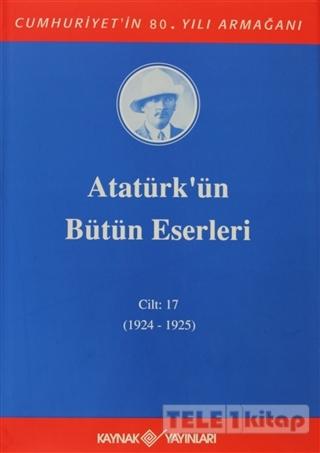 Atatürk'ün Bütün Eserleri Cilt: 17  (1924 – 1925)