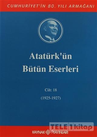 Atatürk'ün Bütün Eserleri Cilt: 18 (1925 – 1927)
