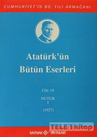 Atatürk'ün Bütün Eserleri Cilt: 19  (Nutuk 1 – 1927)