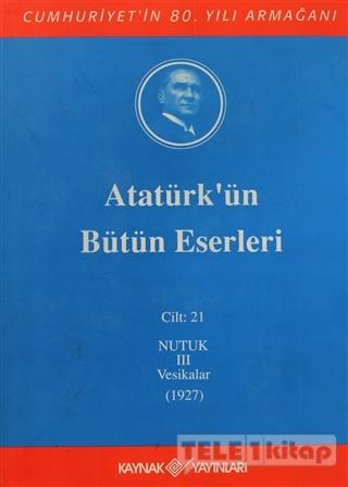 Atatürk'ün Bütün Eserleri Cilt: 21 (Nutuk 3 – Vesikalar 1927)