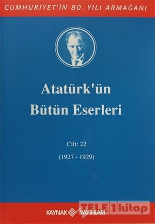 Atatürk'ün Bütün Eserleri Cilt: 22 (1927 – 1929)