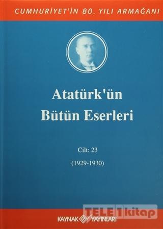 Atatürk'ün Bütün Eserleri Cilt: 23 (1929 – 1930)