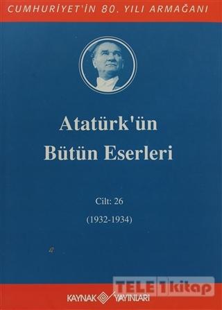 Atatürk'ün Bütün Eserleri Cilt: 26 (1932 – 1934)