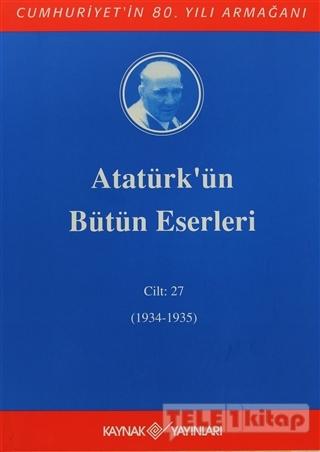 Atatürk'ün Bütün Eserleri Cilt: 27 (1934 – 1935)