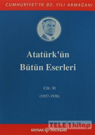 Atatürk'ün Bütün Eserleri Cilt: 30 (1937 – 1938)