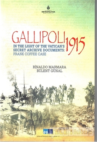 Gallipoli 1915 – In The Light of The Vatican's Secret Archive Documents : Frankk Coffee Case