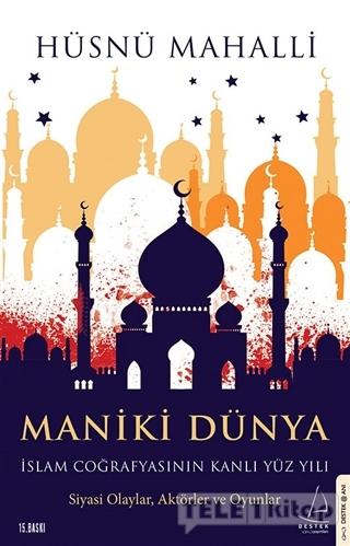 Maniki Dünya – İslam Coğrafyasının Kanlı Yüz Yılı