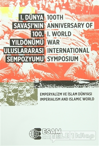 1. Dünya Savaşı'nın 100. Yıldönümü Uluslararası Sempozyumu / 100TH Anniversary Of 1.World War İnternational Symposium