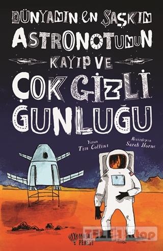 Dünyanın En Şaşkın Astronotunun Kayıp ve Çok Gizli Günlüğü