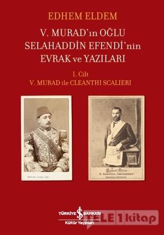 5. Murad'ın Oğlu Selahaddin Efendi'nin Evrak ve Yazıları