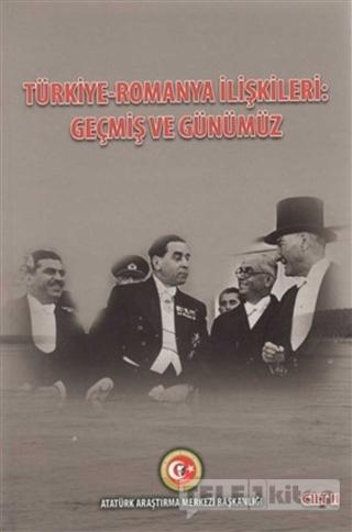 Türkiye – Romanya İlişkileri: Geçmiş ve Günümüz Cilt: 2