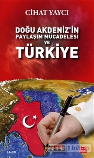 Doğu Akdeniz'in Paylaşım Mücadelesi ve Türkiye