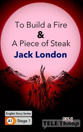 To Build a Fire A Piece of Steak İngilizce Hikayeler A1 Stage1