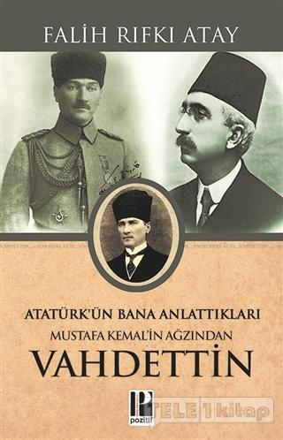 Atatürk'ün Bana Anlattıkları – Mustafa Kemal'in Ağzından Vahdettin
